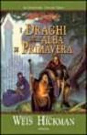 I draghi dell'alba di primavera. Le cronache. DragonLance. 3. - Margaret Weis  