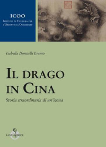 Il drago in Cina. Storia straordinaria di un'icona - Isabella Doniselli Eramo pdf epub