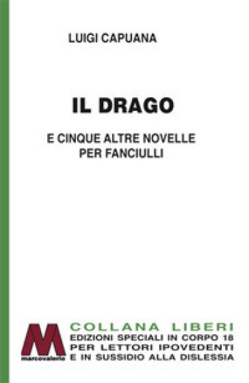 Il drago e cinque altre novelle per fanciulli. Ediz. a caratteri grandi - Luigi Capuana |