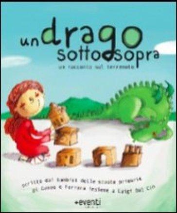 Un drago sottosopra. Una storia scritta dai bambini delle scuola elementari di Cuneo e Ferrara insieme a Luigi Dal Cin - L. Dal Cin |
