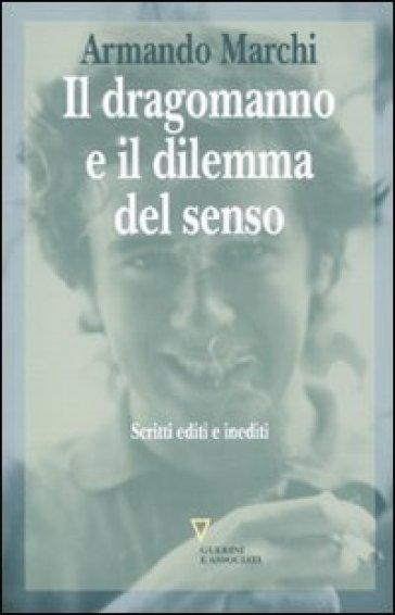 Il dragomanno e il dilemma del senso. Scritti editi e inediti - Armando Marchi |