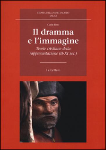 Il dramma e l'immagine. Teorie cristiane della rappresentazione (II-XI secolo) - Carla Bino |