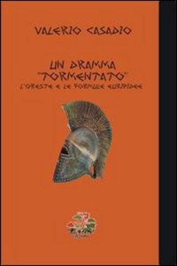 Un dramma «tormentato». L'Oreste e le formule euripidee - Valerio Casadio |
