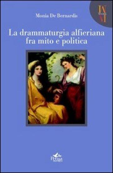 La drammaturgia alfieriana fra mito e politica - Monia De Bernardis | Jonathanterrington.com