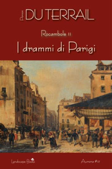 I drammi di Parigi. Rocambole. 2. - Pierre Alexis Ponson du Terrail |
