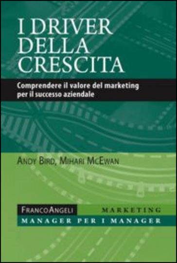 I driver della crescita. Comprendere il valore del marketing per il successo aziendale - Andy Bird | Jonathanterrington.com