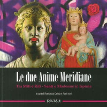 Le due anime meridiane. Tra miti e riti. Santi e Madonne in Irpinia - F. Caloia   Jonathanterrington.com