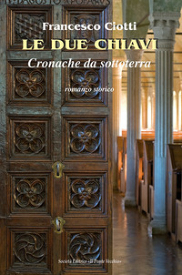 Le due chiavi. Cronache da sottoterra - Francesco Ciotti |