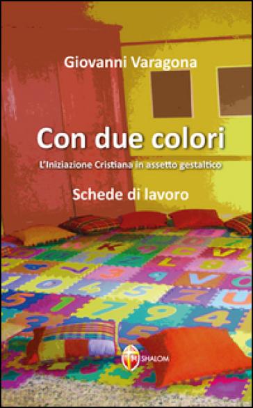 Con due colori. L'iniziazione cristiana in assetto gestaltico - Giovanni Varagona | Thecosgala.com