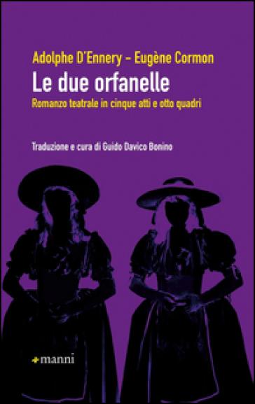 Le due orfanelle. Romanzo teatrale in cinque atti e otto quadri - Adolphe d'Ennery |