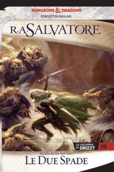 Le due spade. La leggenda di Drizzt. Forgotten realms. 19. - R. A. Salvatore |