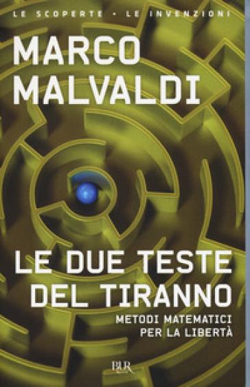 Le due teste del tiranno. Metodi matematici per la libertà - Marco Malvaldi |
