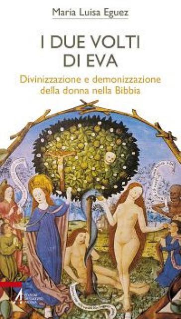 I due volti di Eva. Divinizzazione e demonizzazione della donna nella Bibbia - Eguez Maria Luisa | Kritjur.org