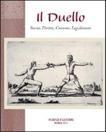 Il duello. Storia, diritto, costume, legislazione - Corrado Santoro |