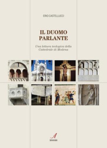 Il duomo parlante. Una lettura teologica della Cattedrale di Modena - Erio Castellucci | Thecosgala.com