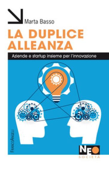 La duplice alleanza. Aziende e startup insieme per l'innovazione - Marta Basso   Jonathanterrington.com