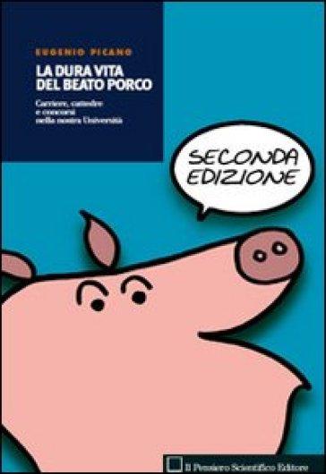 La dura vita del beato porco. Carriere, cattedre e concorsi nella nostra Università - Eugenio Picano  