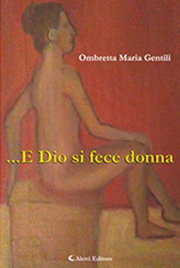 ... e Dio si fece donna - Ombretta Maria Gentili   Kritjur.org
