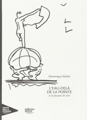 L'eau-delà de la pointe à la douane de mer - Dominique Muller |