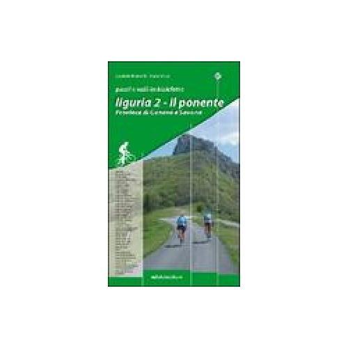 Passi e valli in bicicletta. Liguria. 2.Il Ponente. Province di Genova e Savona