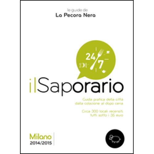Il saporario. Milano 2014/2015. Guida pratica della città dalla colazione al dop