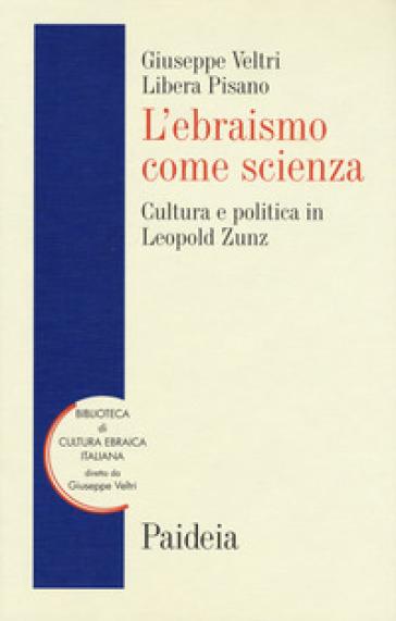L'ebraismo come scienza. Cultura e politica in Leopold Zunz - Libera Pisano pdf epub