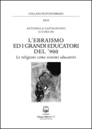 L'ebraismo ed i grandi educatori del '900. Le religioni come sistemi educativi - A. Castelnuovo | Jonathanterrington.com