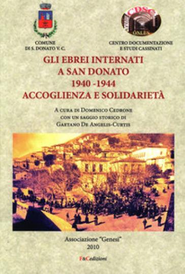 Gli ebrei internati a San Donato 1940-1944. Accoglienza e solidarietà. Ediz. ampliata - D. Cedrone |