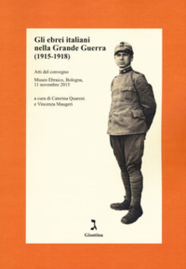 Gli ebrei italiani nella Grande Guerra /1915-1918). Atti del convegno (Museo Ebraico, Bologna, 11 novembre 2015)