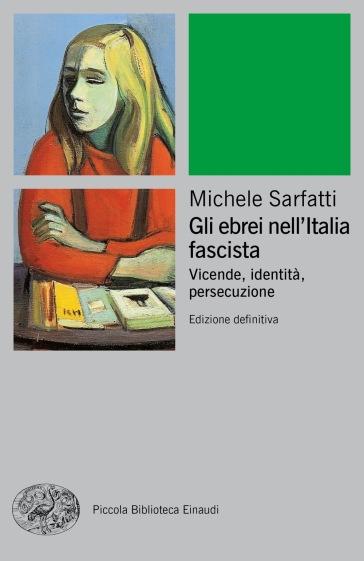 Gli ebrei nell'Italia fascista. Vicende, identità, persecuzione - Michele Sarfatti  