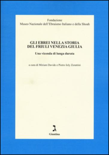 Gli ebrei nella storia del Friuli Venezia Giulia. Una vicenda di lunga durata - M. Davide | Thecosgala.com