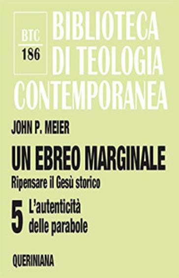 Un ebreo marginale. Ripensare il Gesù storico. 5: L' autenticità delle parabole - John P. Meier   Rochesterscifianimecon.com