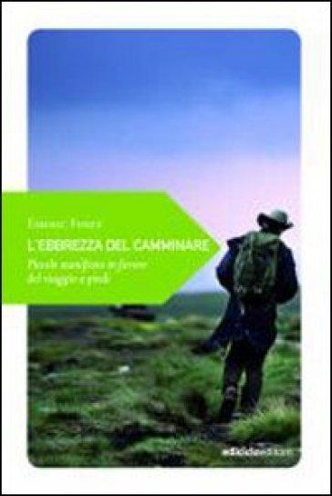 L'ebrezza del camminare. Piccolo manifesto in favore del viaggio a piedi - Emeric Fisset | Thecosgala.com