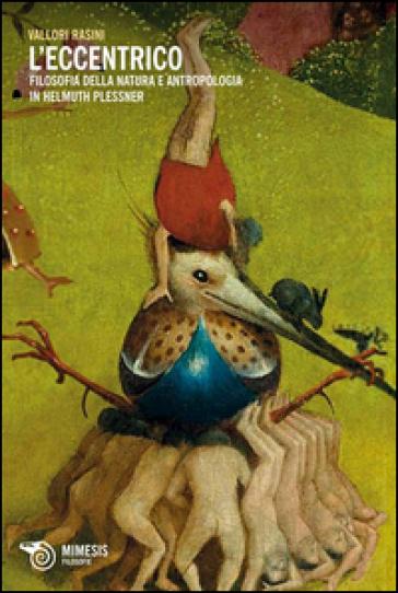 L'eccentrico. Filosofia della natura e antropologia in Helmuth Plessner - V. Rasini |
