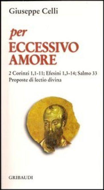 Per eccessivo amore. Salmo 33: Efesini 1,3; 2 Corinzi 1,1-11. Proposte di lectio divina - Giuseppe Celli |