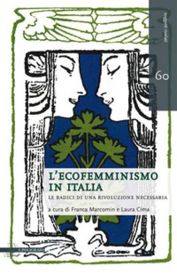 L'ecofemminismo in Italia. Le radici di una rivoluzione necessaria - F. Marcomin |