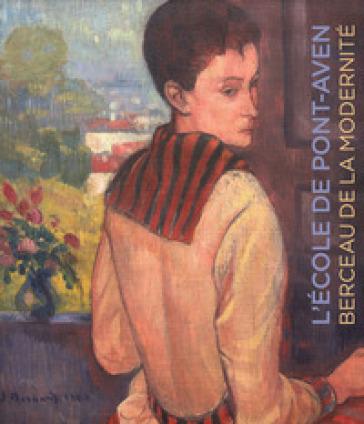 L'école de Pont-Aven. Berceau de la modernité. Collection de Alexandre et Mahsa Mouradian. Ediz. a colori - J. Rouart | Ericsfund.org