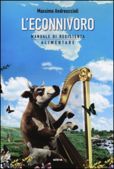 L'econnivoro. Manuale di resistenza alimentare - Massimo Andreuccioli | Thecosgala.com