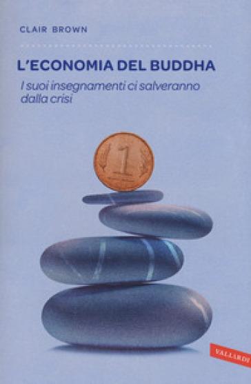 L'economia del Buddha. I suoi insegnamenti ci salveranno dalla crisi - Clair Brown | Ericsfund.org