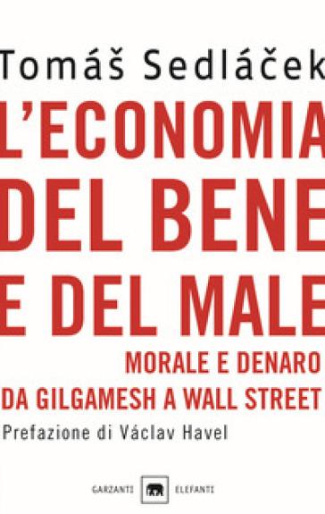 L'economia del bene e del male. Morale e denaro da Gilgamesh a Wall Street - Tomas Sedlacek pdf epub