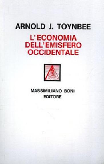 L'economia dell'emisfero occidentale - Arnold J. Toynbee | Rochesterscifianimecon.com