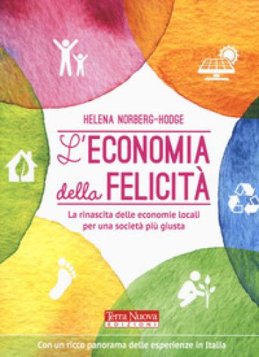 L'economia della felicità. La rinascita delle economie locali per una società più giusta - Helena Norberg-Hodge |