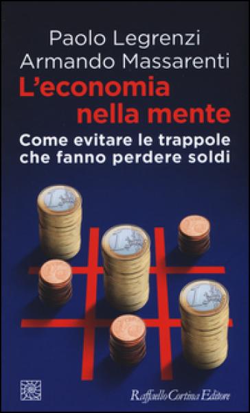 L'economia nella mente. Come evitare le trappole che fanno perdere soldi - Paolo Legrenzi pdf epub