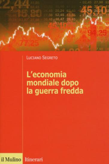 L'economia mondiale dopo la guerra fredda - Luciano Segreto pdf epub