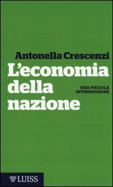 L'economia della nazione. Una piccola introduzione - Antonella Crescenzi |