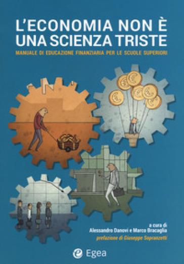 L'economia non è un scienza triste. Manuale di educazione finanziaria per le scuole superiori - A. Danovi | Jonathanterrington.com