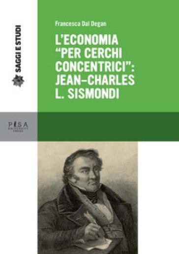 L'economia «per cerchi concentrici»: Jean-Charles L. Sismondi - Francesca Dal Degan | Ericsfund.org