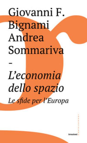 L'economia dello spazio: le sfide per l'Europa - Giovanni Bignami |