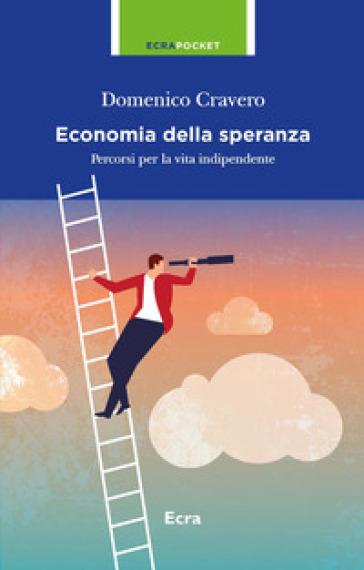 L'economia della speranza. Percorsi per la vita indipendente - Domenico Cravero | Thecosgala.com
