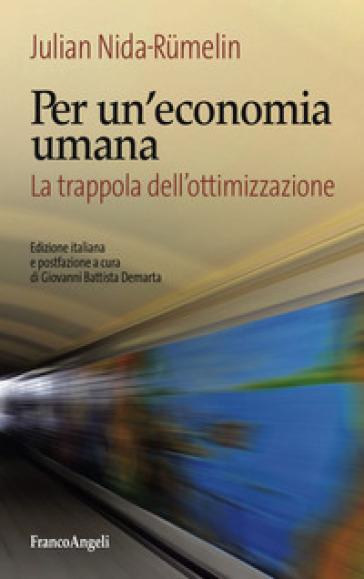 Per un'economia umana. La trappola dell'ottimizzazione - Julian Nida-Rumelin | Rochesterscifianimecon.com
